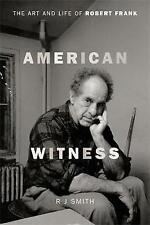 American Witness: The Art and Life of Robert Frank by Smith, RJ | Hardcover Book