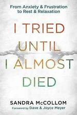 I Tried Until I Almost Died: From Anxiety and Frustration to Rest and-ExLibrary