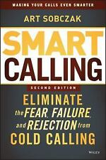 Smart Calling : Eliminate the Fear, Failure, and Rejection from Cold Calling...