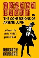 The Confessions of Arsene Lupin: By Maurice Leblanc