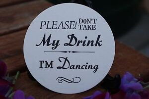 Please Don't take my Drink, I'm Dancing. ROUND Coaster x 100