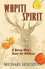Wapiti Spirit: A Young Man's Quest for Wildness (Paperback or Softback)