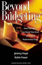 Beyond Budgeting : How Managers Can Break Free from the Annual Performance...