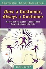 Once a Customer, Always a Customer: How to Deliver Customer  by Chris Daff - PB
