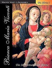 Die Sforza I : Bianca Maria Visconti - Die Stammmutter der Sforza by Maike...