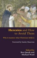 Heresies and How to Avoid Them : Why It Matters What Christians Believe...