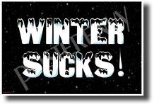 Winter Sucks! - NEW Humorous Joke POSTER (hu470)