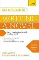 Get Started in Writing a Novel (Teach Yourself), Daber, Jodie, May, Stephen, Wat