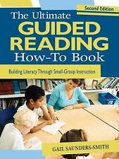 The Ultimate Guided Reading How-To Book: Building Literacy Through Small-Group I