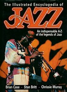 The Illustrated Encyclopedia of Jazz An Indispensable A-Z of the Legends of Jazz