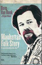Dave Van Ronk Elijah Wald MANHATTAN FOLK STORY IL RACCONTO DELLA MIA VITA 2014