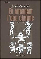 En attendant l'eau chaude (French Edition) by Jean Vautrin-ExLibrary
