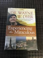 Dr. Wayne W. Dyer: Experience the Miraculous