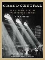 Grand Central: How a Train Station Transformed America, Roberts, Sam, New condit