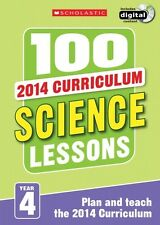 100 Science Lessons Year 4 - 2014 National Curriculum Plan and Teach Study Guide