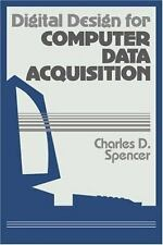 Digital Design for Computer Data Acquisition by Charles D. Spencer (1990,...