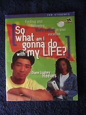 So What Am I Gonna Do with My Life? Journaling Workbook for Students. By Reeves