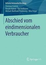 Abschied Vom Eindimensionalen Verbraucher by Karl Kollmann, Christian...