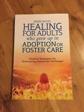 Healing for Adults Who Grew Up in Adoption or Foster Care by Renee Wolfs