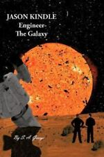 Jason Kindle : Engineer- the Galaxy by S. A. George (2012, Paperback)