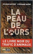 LA PEAU DE L'OURS - LE LIVRE NOIR DU TRAFIC D'ANIMAUX - LIVRE NEUF - DESTOCKAGE