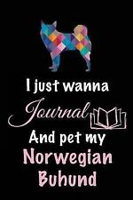 I Just Wanna Journal and Pet My Norwegian Buhund : Dog Books for Kids, 6 X 9,.