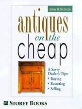 Antiques on the Cheap : A Savvy Dealer's Tips on Buying, Restoring and...