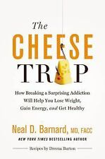 The Cheese Trap: How Breaking a Surprising Addiction Will Help You Lose Weight,