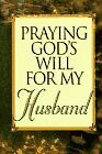 Praying Gods Will for My Husband