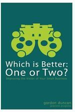 Which Is Better: One or Two? : For Small Business by Gordon Duncan (2013,...