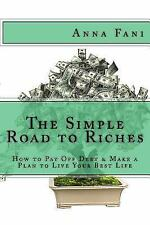 The Simple Road to Riches : How to Pay off Debt and Make a Plan to Live Your...