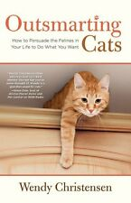 Outsmarting Cats: How To Persuade The Felines In Your Life To Do What You Want b