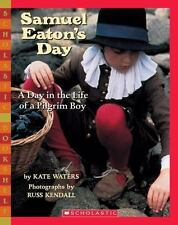 Samuel Eaton's Day : A Day in the Life of a Pilgrim Boy : by Kate Waters