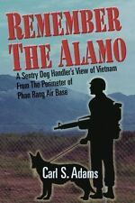 Remember the Alamo: A Sentry Dog Handler's View of Vietnam from the Perimeter of