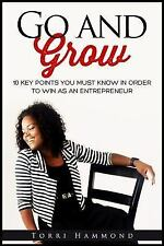 Go and Grow : 10 Key Points You Must Know in Order to Win As a Entrepreneur...
