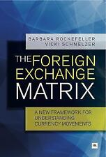 The Foreign Exchange Matrix: A New Framework for Understanding Currency Movement