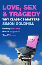 Love, Sex and Tragedy: Why Classics Matter, Good Condition Book, Goldhill, Simon