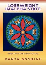Lose Weight In Alpha State: Weight Loss as a Joyous Spiritual Journey by Bosnia