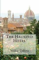 NEW The Haunted Hotel: A Mystery of Modern Venice by Wilkie Collins