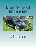 Packard 1938-1954 Part Interchange Guide~ Find & Identify Original Parts~ NEW!