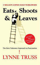 Eats Shoots & Leaves: The Zero Tolerance Approach to Punctuation, By Lynne Truss