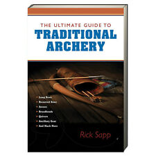 Ultimate Guide to Traditional Archery by Rick Sapp (Paperback)