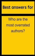 Best Answers for Who Are the Most Overrated Authors? by Barbara Boone (2015,...