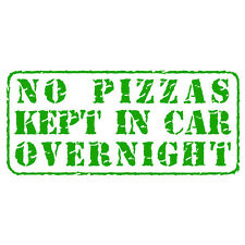 No Pizzas Kept Overnight! Funny Pizza Delivery Car Van Decal Sticker Grass Green