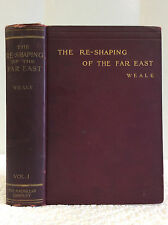 THE RE-SHAPING OF THE FAR EAST VOL. I By B.L. Putnam Weale- 1905 CHINA