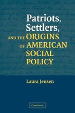 Patriots, Settlers, and the Origins of American Social Policy by Laura S. Jense…