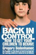 Back in Control : How to Get Your Children to Behave by Gregory Bodenhamer...