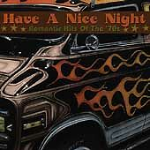 Have A Nice Night: Romantic Hits Of The 70s Various Artists