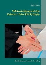 Selbstverteidigung Mit Dem Kubotan / Palm Stick by Stefan Wahle (Paperback or So