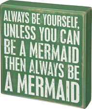 ALWAYS BE YOURSELF UNLESS YOU CAN BE A MERMAID THEN ALWAYS BE A MERMAID